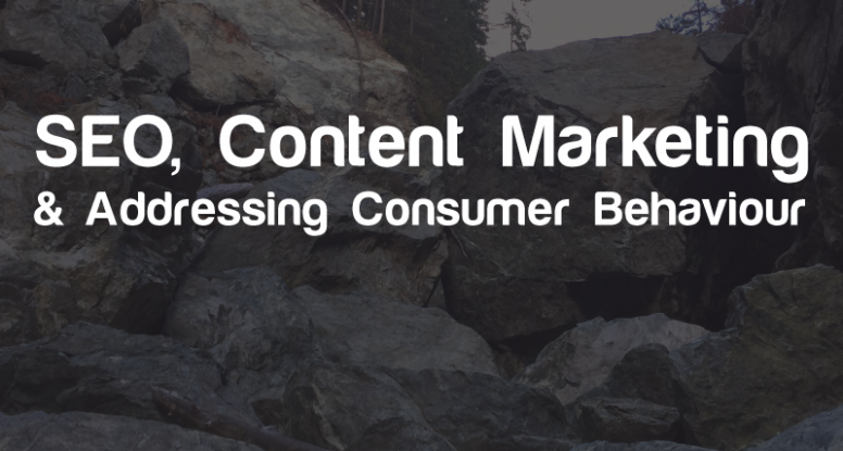 SEO, Content Marketing and Addressing Consumer Behaviour