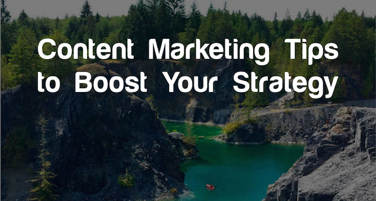 Content Marketing Tips to Boost Your Strategy