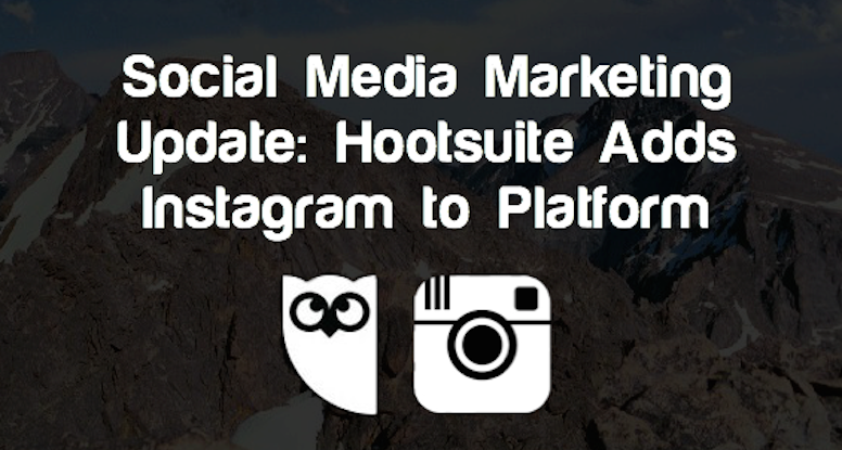 Social Media Marketing Update - Hootsuite Adds Instagram to Platform